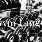 Gym Lingo